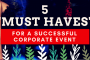 "5 ""Must Haves"" For A Successful Corporate Event"
